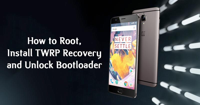 How to Root OnePlus 3T, Install TWRP Recovery and Unlock Bootloader
