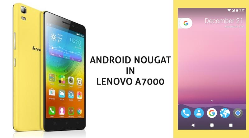 Update Lenovo A7000 Nougat  7.1 Unofficial ROM – AOSP N image