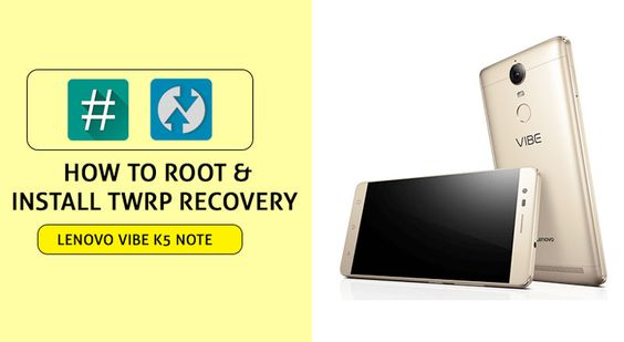 How to Root Lenovo Vibe K5 Note and Install TWRP Recovery - Extra Catchy