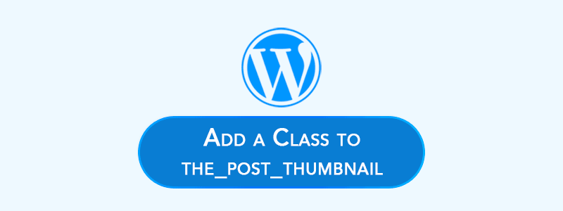 How to Add a Class to 'the_post_thumbnail' a Featured Image image