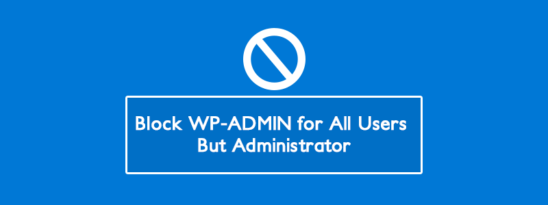 Disable Access to the (wp-admin) WordPress Dashboard for Non-Admins image