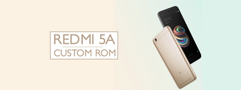Redmi 5A Custom ROMs – Best Performance & Battery (Updated