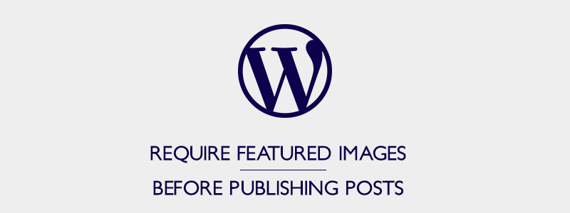 How to Require Featured Images Before Publishing Posts in [WordPress] image