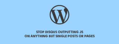 Stop Disqus Outputting JS on Anything but Single Posts or Pages image