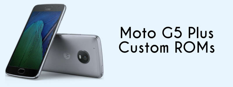 Moto G5 Plus ROMs [List] – Fast & Stable (Updated with Download Link) image
