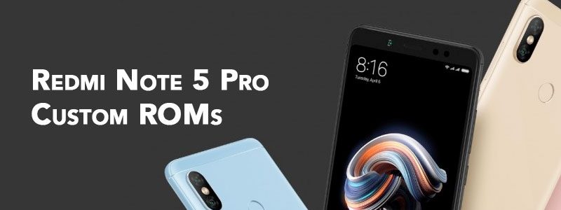 Redmi Note 5 Pro Custom ROMs [List] - Fast & Stable (Download Link)